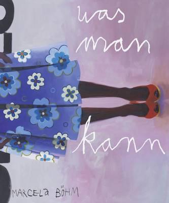 Marcela Bohm: Was Man Kann (Hardback)