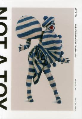 Not a Toy: Radical Character Design in Fashion and Costume (Hardback)