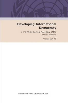 Developing International Democracy. for a Parliamentary Assembly at the United Nations (Paperback)