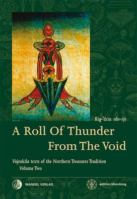 Roll of Thunder from the Void: Volume 2: Vajrakila Texts of the Northern Treasures Tradition (Hardback)
