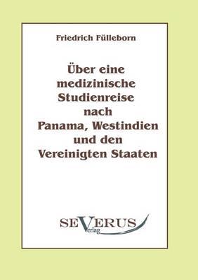 ber Eine Medizinische Studienreise Nach Panama, Westindien Und Den Vereinigten Staaten (Paperback)