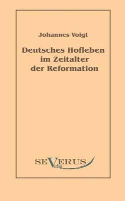 Deutsches Hofleben Im Zeitalter Der Reformation (Paperback)