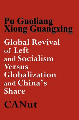 Global Revival of Left and Socialism Versus Capitalism and Globalisation and China's Share (Paperback)