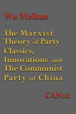 The Marxist Theory of Party Building: Classics, Innovations and the Communist Party of China (Paperback)