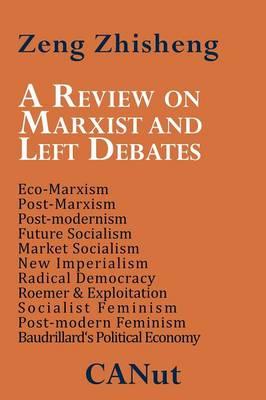 A Review on Marxist and Left Debates: Post-Marxism, Eco-Marxism, Post-modernism, Future Socialism, Market Socialism, New Imperialism, Radical Democracy, Post-modern Feminism, Baudrillard's Political Economy (Paperback)