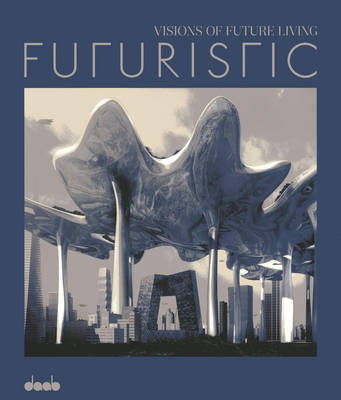Futuristic: Visions of Future Living (Hardback)