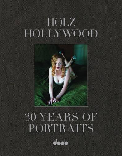 Holz Hollywood: 30 Year of Portaits (Hardback)