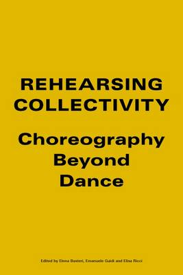 Rehearsing Collectivity: Choreography Beyond Dance (Paperback)