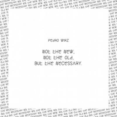 Pedro Wirz: Not the New, Not the Old, But the Necessary (Paperback)
