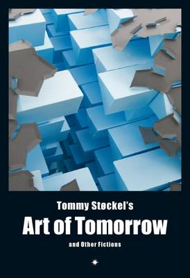 Tommy Stockel's Art of Tomorrow: and Other Fictions (Paperback)