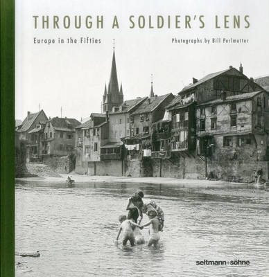 Through A Soldier's Lens: Europe in the Fifties (Hardback)