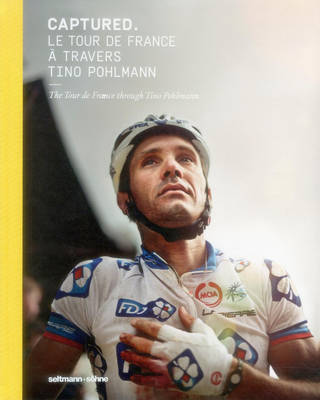 Captured.: The Tour De France Through Tino Pohlmann (Hardback)