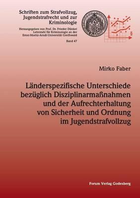 Landerspezifische Unterschiede Bezuglich Disziplinarmassnahmen Und Der Aufrechterhaltung Von Sicherheit Und Ordnung Im Jugendstrafvollzug (Paperback)