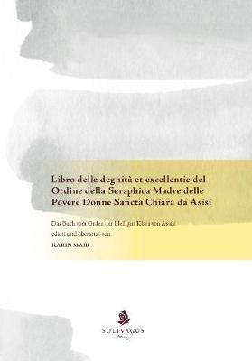 Libro delle degnita et excellentie del Ordine della Seraphica Madre delle Povere Donne Sancta Chiara da Asisi: Das Buch vom Orden der Heiligen Klara von Assisi (Hardback)