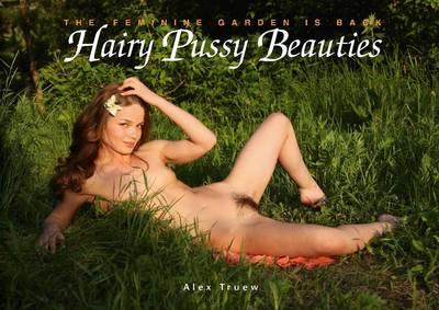Hairy Pussy Beauties: The Feminine Garden is Back (Hardback)