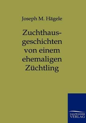 Zuchthausgeschichten Von Einem Ehemaligen Z chtling (Paperback)