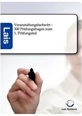 Veranstaltungsfachwirt - 300 Prufungsfragen Zum 1. Prufungsteil (Paperback)