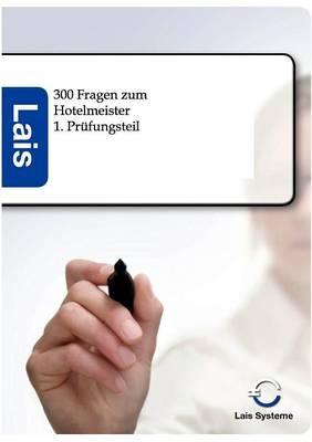 300 Fragen Zum Hotelmeister - 1. Prufungsteil (Paperback)