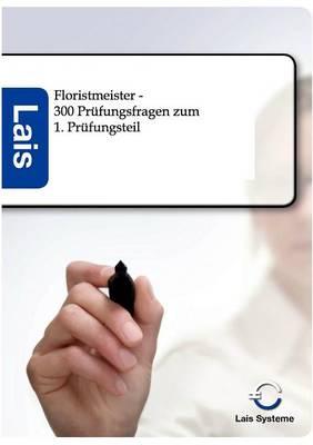 Floristmeister - 300 Prufungsfragen Zum Ersten Prufungsteil (Paperback)