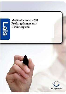 Medienfachwirt - 300 Pr fungsfragen Zum 1. Pr fungsteil (Paperback)