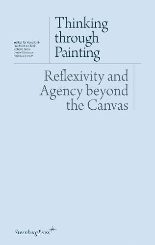 Thinking Through Painting: Reflexivity and Agency Beyond the Canvas (Paperback)