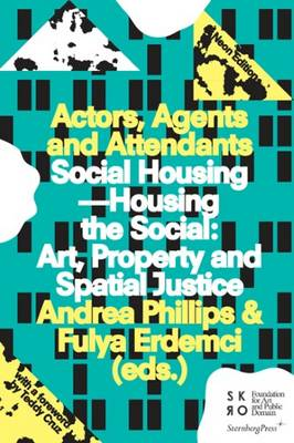 Actors, Agents and Attendants - Social Housing.Housing the Social: Art, Property and Spatial Justice (Paperback)