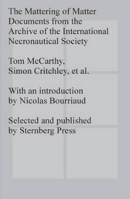 The Mattering of Matter - Documents from the Archive of the International Necronautical Society (Paperback)