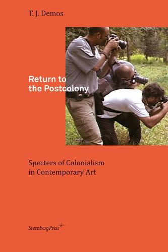 Return to the Postcolony - Specters of Colonialism in Contemporary Art (Paperback)