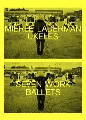 Mierle Laderman - Ukeles Seven Work Ballets (Paperback)