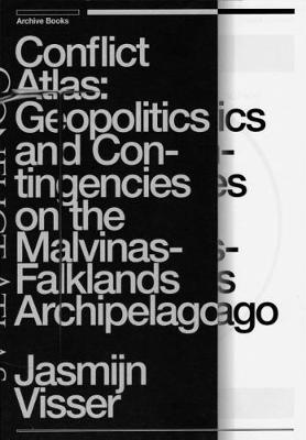 Conflict Atlas: Geopolitics and Contingencies on the Malvinas-Falklands Archipelago (Paperback)