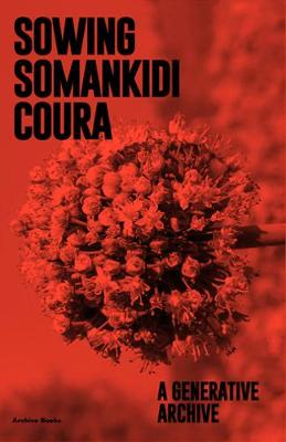Sowing Somankidi Coura: A Generative Archive (Paperback)