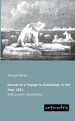 Journal of a Voyage to Greenland, in the Year 1821. (Paperback)