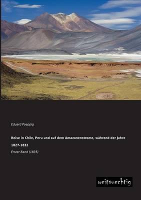 Reise in Chile, Peru Und Auf Dem Amazonenstrome, Wahrend Der Jahre 1827-1832 (Paperback)