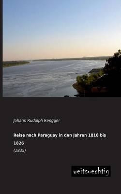 Reise Nach Paraguay in Den Jahren 1818 Bis 1826 (Paperback)