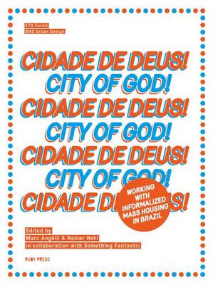 Cidade De Deus - City of God: Working with Informalized Mass Housing in Brazil (Paperback)