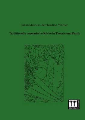 Traditionelle Vegetarische Kuche in Theorie Und Praxis (Paperback)