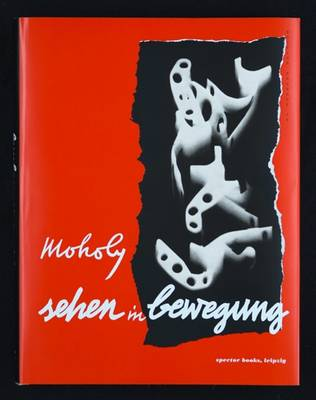 Laszlo Moholy-Nagy: Vision in Motion: Sehen in Bewegung (Hardback)