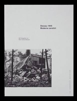 Dessau 1945: Moderne Zerstort - Edition Bauhaus 45 (Paperback)