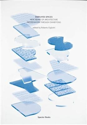Displayed Spaces: New Means of Architecture (Re)Presentation Through Exhibitions (Paperback)