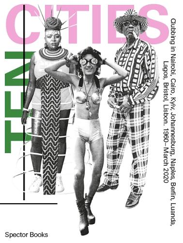 Ten Cities: Clubbing in Africa and Europe, 1960 - Present (Paperback)