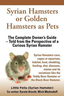 Syrian Hamsters or Golden Hamsters as Pets. Care, Cages or Aquarium, Food, Habitat, Shedding, Feeding, Diet, Diseases, Toys, Names, All Included. Syri (Paperback)