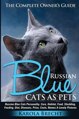 Russian Blue Cats as Pets. Personality, Care, Habitat, Feeding, Shedding, Diet, Diseases, Price, Costs, Names & Lovely Pictures. Russian Blue Cats Com (Paperback)