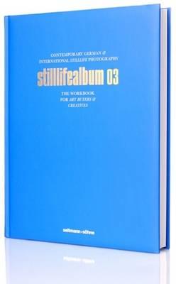 Stilllifealbum 03: Best German and International Stilllife Photography - Die Alben (Hardback)