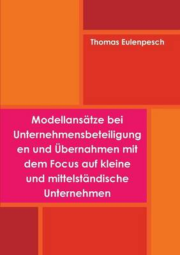 Modellansatze Bei Unternehmensbeteiligungen Und Ubernahmen Mit Dem Focus Auf Kleine Und Mittelstandische Unternehmen (Paperback)
