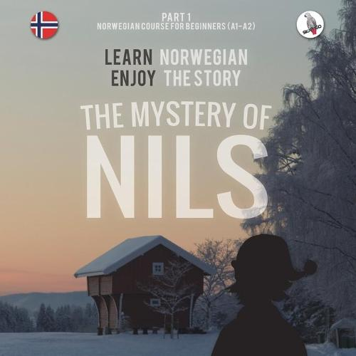 The Mystery of Nils. Part 1 - Norwegian Course for Beginners. Learn Norwegian - Enjoy the Story. (Paperback)