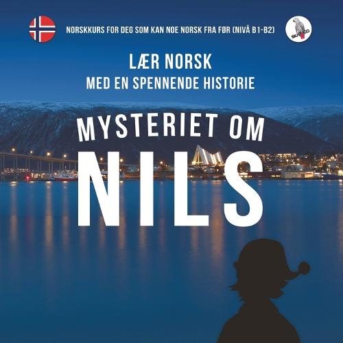 Mysteriet Om Nils. Laer Norsk Med En Spennende Historie. Norskkurs for Deg SOM Kan Noe Norsk Fra for (Niva B1-B2). (Paperback)