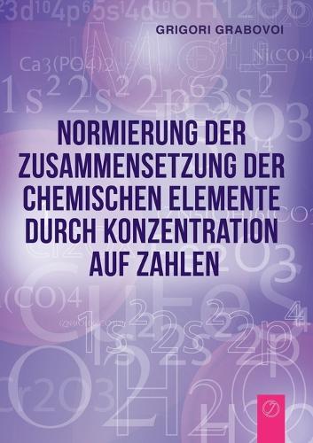 Normierung Der Zusammensetzung Der Chemischen Elemente Durch Konzentration Auf Zahlen (German Edition) (Paperback)