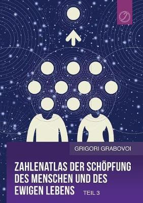 Zahlenatlas Der Schopfung Des Menschen Und Des Ewigen Lebens - Teil 3 (German Edition) (Paperback)