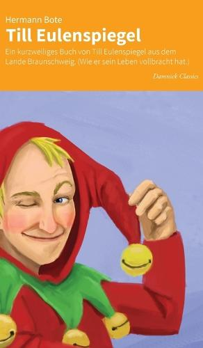 Till Eulenspiegel: Ein Kurzweiliges Buch von Till Eulenspiegel aus Dem Lande Braunschweig (Wie er Sein Leben Vollbracht Hat) (Hardback)
