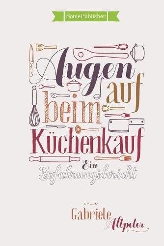 Augen Auf Beim Kuchenkauf: Ein Erfahrungsbericht (Paperback)